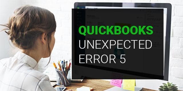 How to Easily Fix QuickBooks Unexpected Error 5 With Easy Solutions?